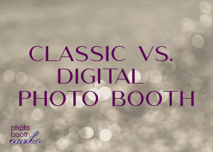 Classic vs. Digital Photo Booths