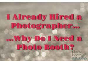 """I already hired a photographer...why do I need a photo booth?"" I'll give you five good reasons."