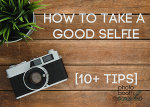 How to Take a Good Selfie [10+ Tips]