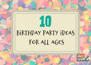 10 Birthday Party Ideas for All Ages