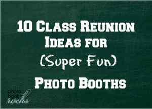10 class reunion ideas for super fun photo booths