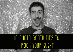 10 Photo Booth Tips to Rock Your Next Event