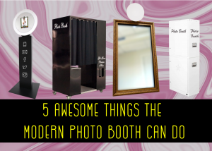 5 Awesome Things the Modern Photo Booth Can Do!